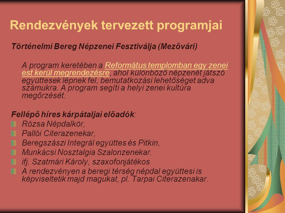 Rendezvények tervezett programjai Történelmi Bereg Népzenei Fesztiválja (Mezővári) A program keretében a Református templomban egy zenei est kerül meg