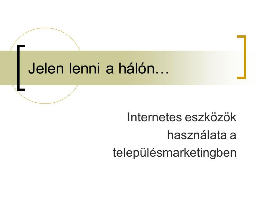 Jelen lenni a hálón… Internetes eszközök használata a településmarketingben