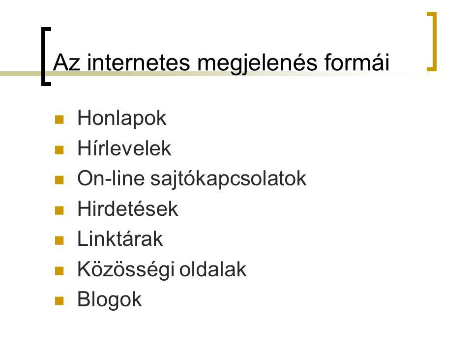 Az internetes megjelenés formái  Honlapok  Hírlevelek  On-line sajtókapcsolatok  Hirdetések  Linktárak  Közösségi oldalak  Blogok