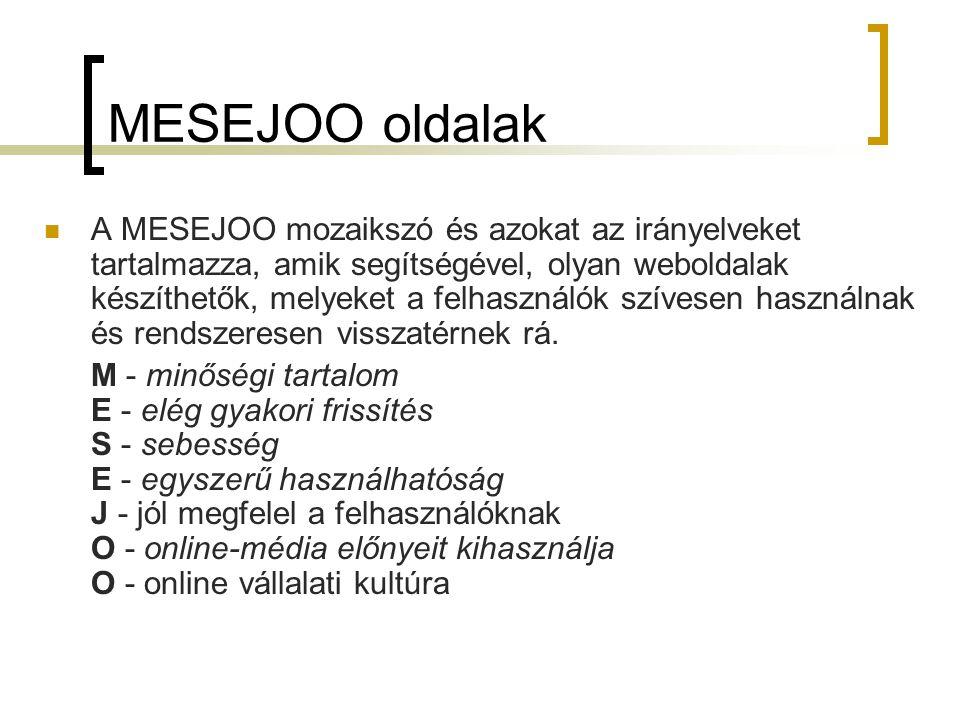 MESEJOO oldalak  A MESEJOO mozaikszó és azokat az irányelveket tartalmazza, amik segítségével, olyan weboldalak készíthetők, melyeket a felhasználók szívesen használnak és rendszeresen visszatérnek rá.