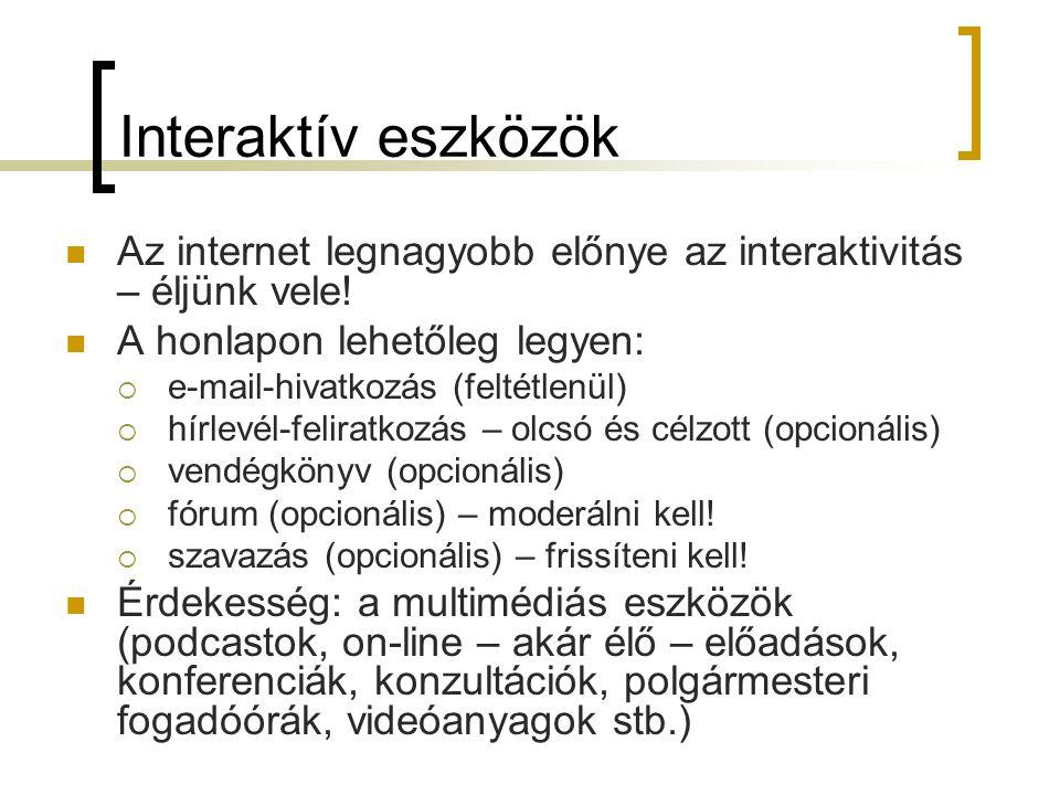 Interaktív eszközök  Az internet legnagyobb előnye az interaktivitás – éljünk vele.
