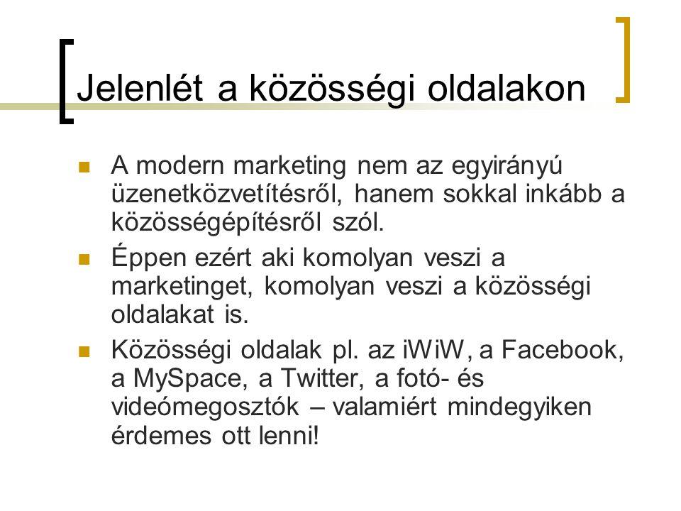 Jelenlét a közösségi oldalakon  A modern marketing nem az egyirányú üzenetközvetítésről, hanem sokkal inkább a közösségépítésről szól.