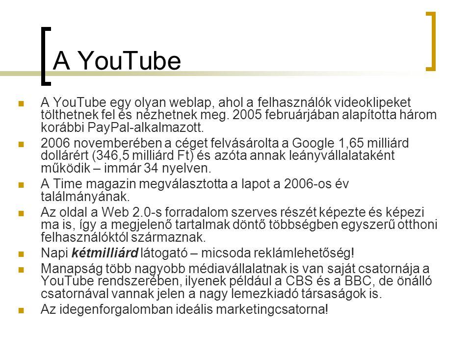A YouTube  A YouTube egy olyan weblap, ahol a felhasználók videoklipeket tölthetnek fel és nézhetnek meg.