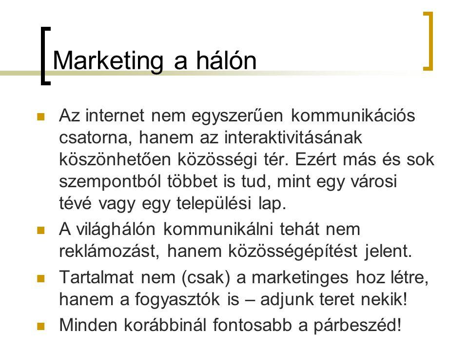Marketing a hálón  Az internet nem egyszerűen kommunikációs csatorna, hanem az interaktivitásának köszönhetően közösségi tér.