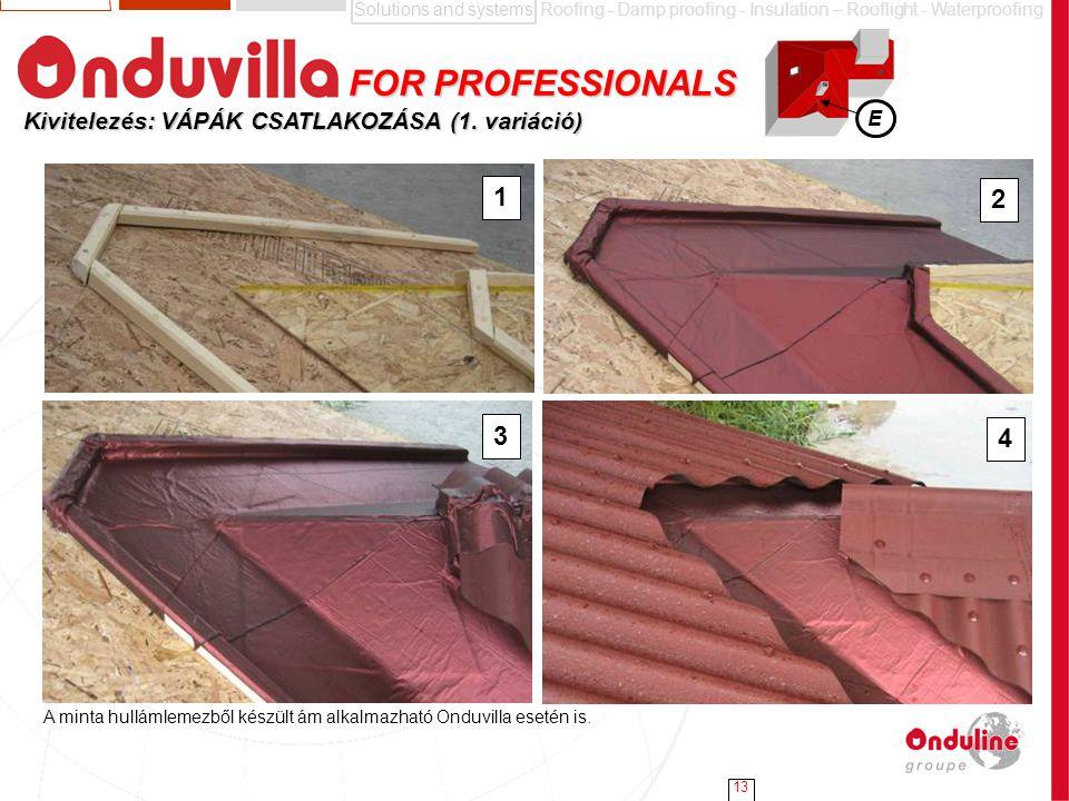 Solutions and systemsRoofing - Damp proofing - Insulation – Rooflight - Waterproofing 13 Kivitelezés: VÁPÁK CSATLAKOZÁSA (1. variáció) E 1 2 3 4 A min