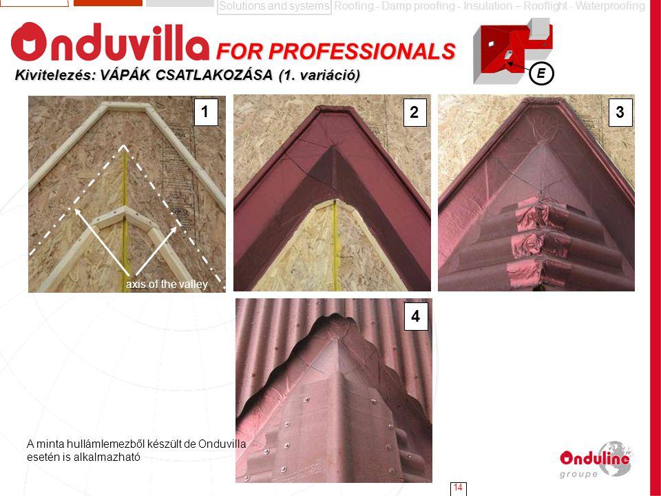 Solutions and systemsRoofing - Damp proofing - Insulation – Rooflight - Waterproofing 14 Kivitelezés: VÁPÁK CSATLAKOZÁSA (1. variáció) E FOR PROFESSIO