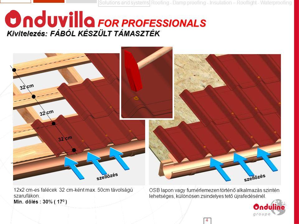 Solutions and systemsRoofing - Damp proofing - Insulation – Rooflight - Waterproofing 4 Kivitelezés: FÁBÓL KÉSZÜLT TÁMASZTÉK FOR PROFESSIONALS FOR PRO
