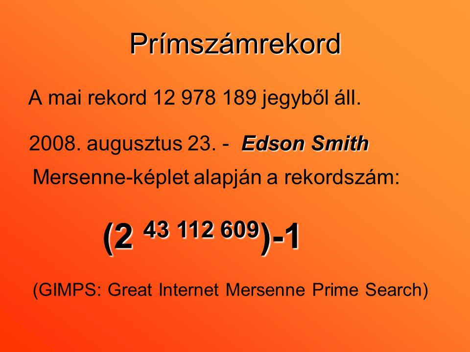 Prímszámrekord A mai rekord 12 978 189 jegyből áll. Edson Smith 2008. augusztus 23. - Edson Smith Mersenne-képlet alapján a rekordszám: (2 43 112 609