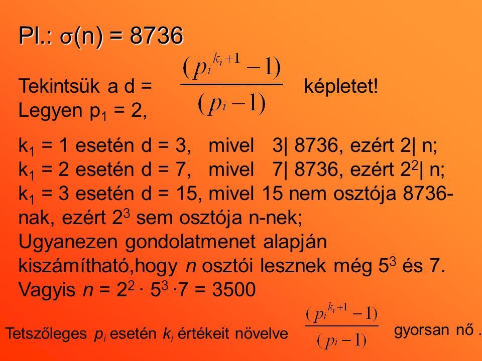 gyorsan nő. Tetszőleges p i esetén k i értékeit növelve Pl.: σ (n) = 8736 Tekintsük a d = képletet! Legyen p 1 = 2, k 1 = 1 esetén d = 3, mivel 3| 873