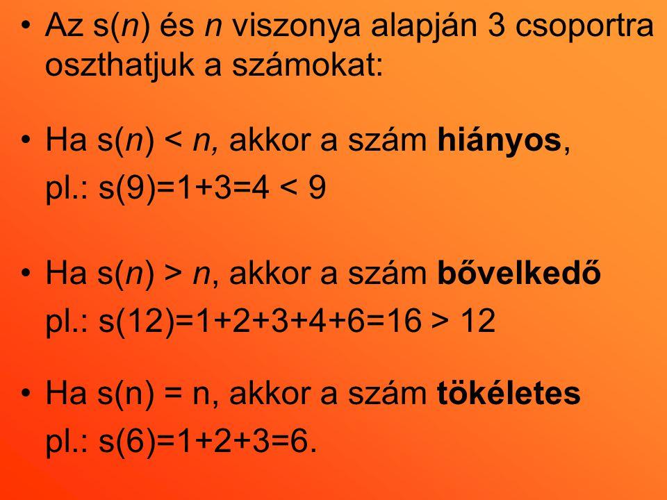 •Az s(n) és n viszonya alapján 3 csoportra oszthatjuk a számokat: •Ha s(n) < n, akkor a szám hiányos, pl.: s(9)=1+3=4 < 9 •Ha s(n) > n, akkor a szám b