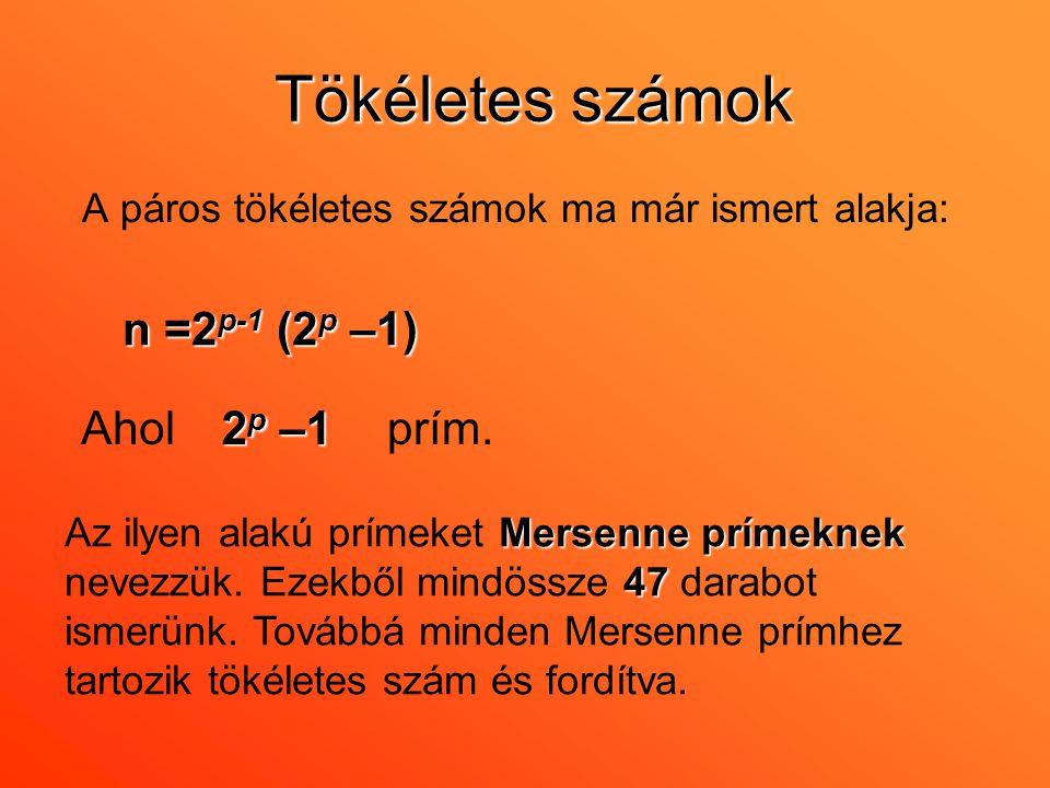 Tökéletes számok A páros tökéletes számok ma már ismert alakja: Aholprím. Mersenne prímeknek 47 Az ilyen alakú prímeket Mersenne prímeknek nevezzük. E