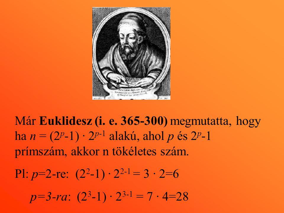 Már Euklidesz (i. e. 365-300) megmutatta, hogy ha n = (2 p -1) · 2 p-1 alakú, ahol p és 2 p -1 prímszám, akkor n tökéletes szám. Pl: p=2-re: (2 2 -1)