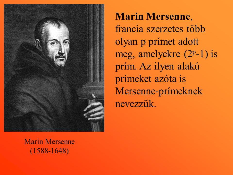 Marin Mersenne, francia szerzetes több olyan p prímet adott meg, amelyekre (2 p -1) is prím. Az ilyen alakú prímeket azóta is Mersenne-prímeknek nevez