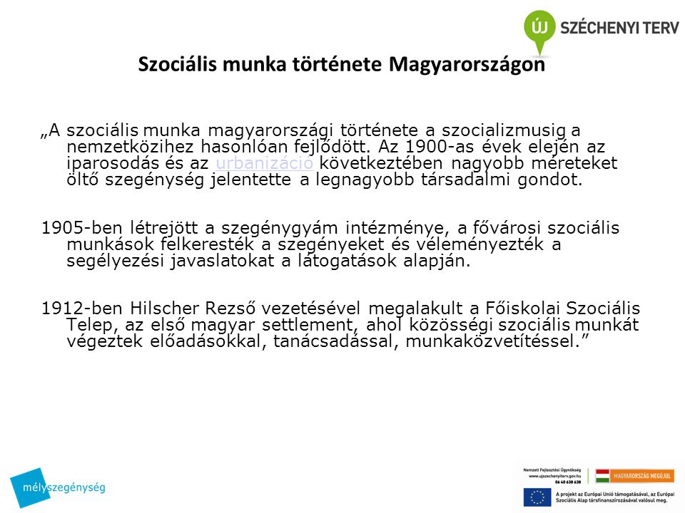 """Szociális munka története Magyarországon """"A szociális munka magyarországi története a szocializmusig a nemzetközihez hasonlóan fejlődött. Az 1900-as é"""