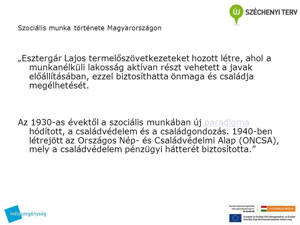 """Szociális munka története Magyarországon """"Esztergár Lajos termelőszövetkezeteket hozott létre, ahol a munkanélküli lakosság aktívan részt vehetett a j"""