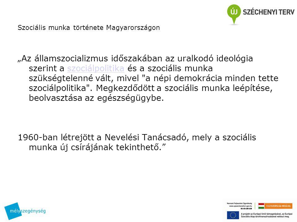"""Szociális munka története Magyarországon """"Az államszocializmus időszakában az uralkodó ideológia szerint a szociálpolitika és a szociális munka szüksé"""
