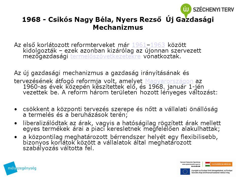 1968 - Csikós Nagy Béla, Nyers Rezső Új Gazdasági Mechanizmus Az első korlátozott reformterveket már 1961–1963 között kidolgozták – ezek azonban kizár