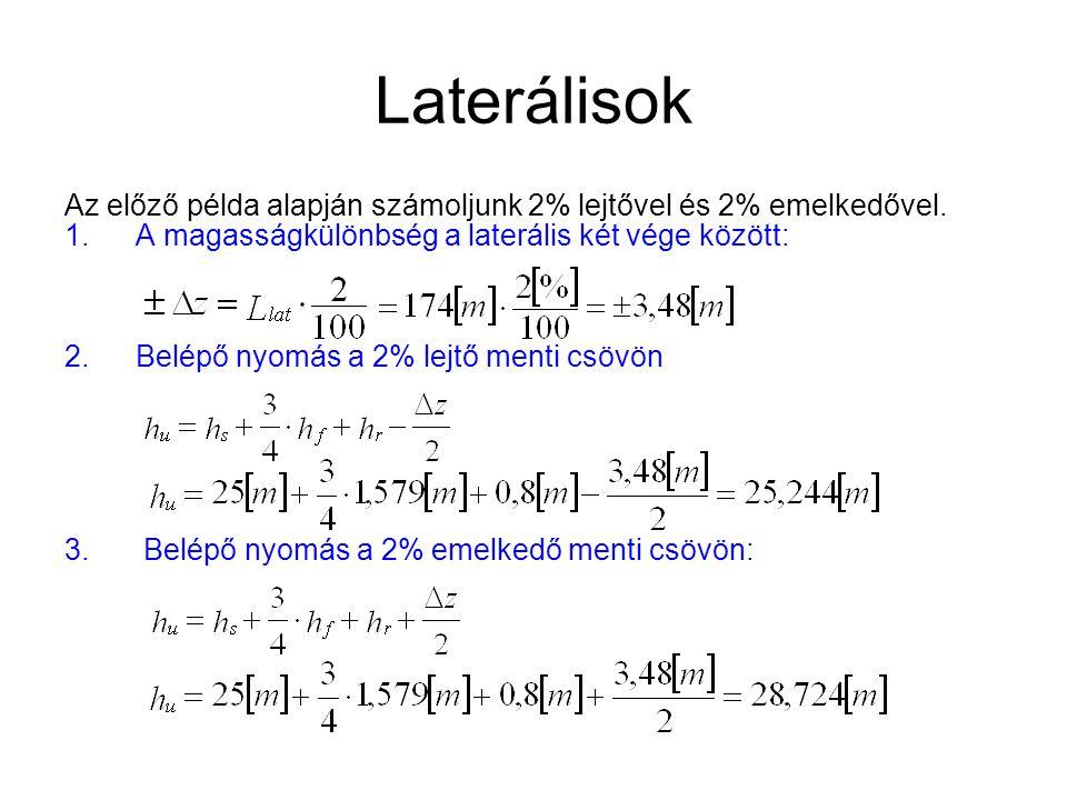 Laterálisok Az előző példa alapján számoljunk 2% lejtővel és 2% emelkedővel. 1.A magasságkülönbség a laterális két vége között: 2.Belépő nyomás a 2% l