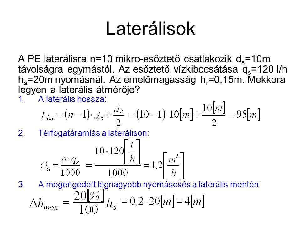 Laterálisok A PE laterálisra n=10 mikro-esőztető csatlakozik d s =10m távolságra egymástól. Az esőztető vízkibocsátása q s =120 l/h h s =20m nyomásnál