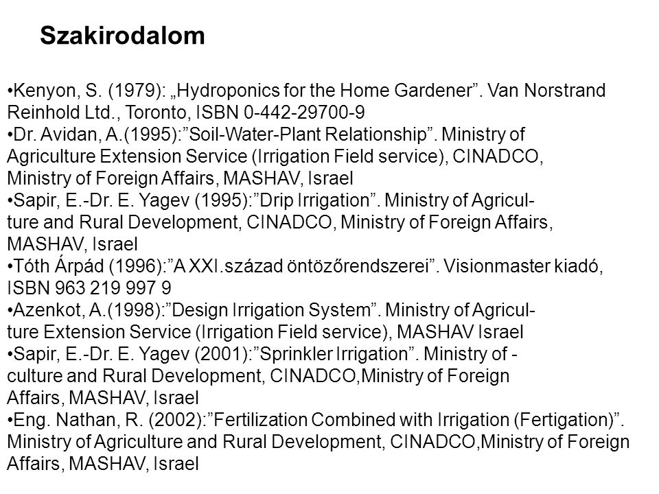 "Szakirodalom •Kenyon, S.(1979): ""Hydroponics for the Home Gardener ."