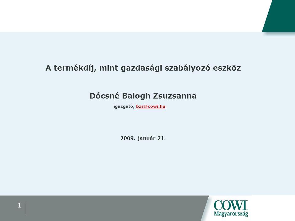 1 A termékdíj, mint gazdasági szabályozó eszköz Dócsné Balogh Zsuzsanna igazgató, bzs@cowi.hubzs@cowi.hu 2009. január 21.