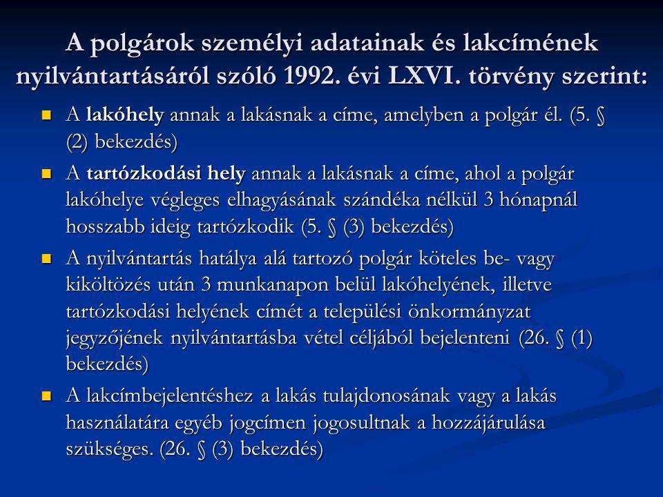 A polgárok személyi adatainak és lakcímének nyilvántartásáról szóló 1992. évi LXVI. törvény szerint:  A lakóhely annak a lakásnak a címe, amelyben a