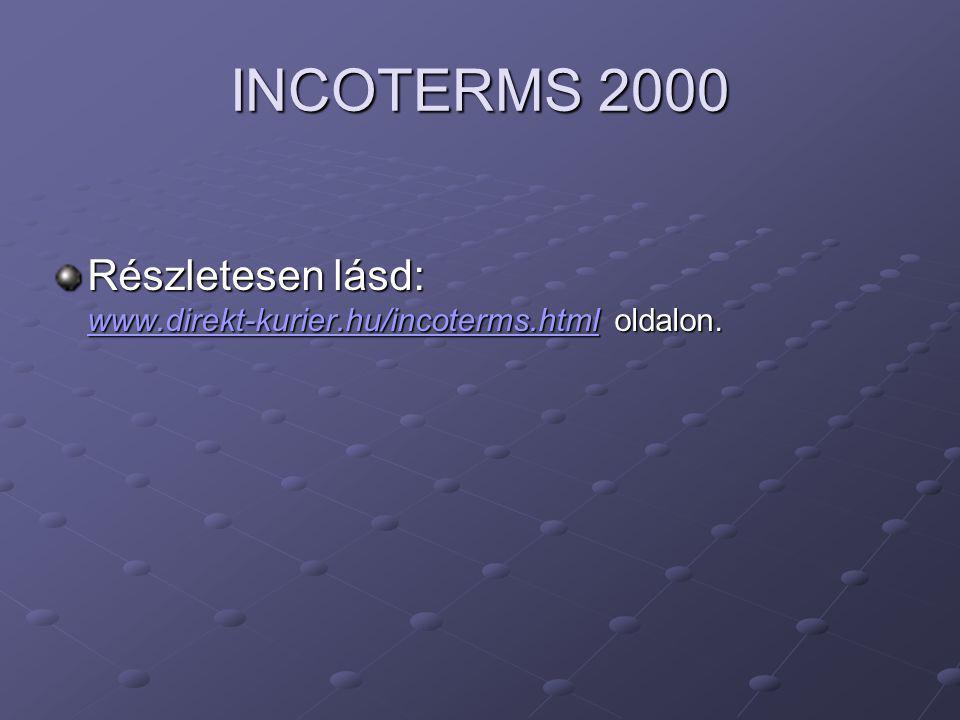 INCOTERMS 2000 Részletesen lásd: www.direkt-kurier.hu/incoterms.html oldalon.