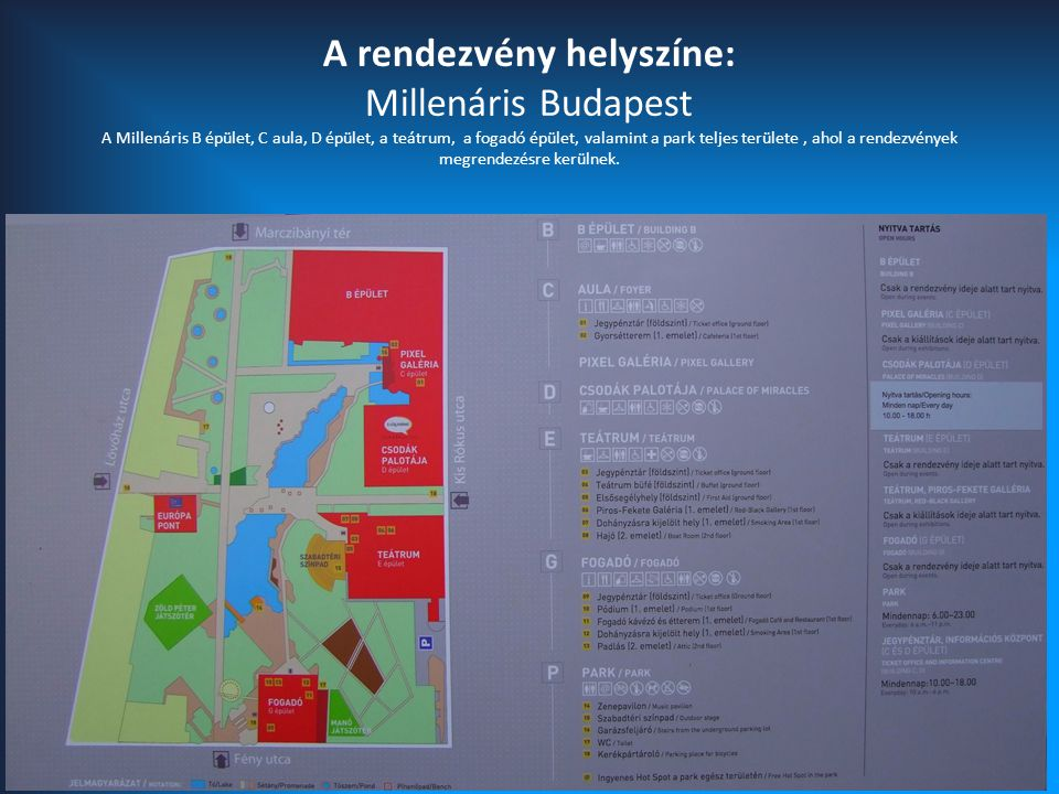 A rendezvény helyszíne: Millenáris Budapest A Millenáris B épület, C aula, D épület, a teátrum, a fogadó épület, valamint a park teljes területe, ahol a rendezvények megrendezésre kerülnek.