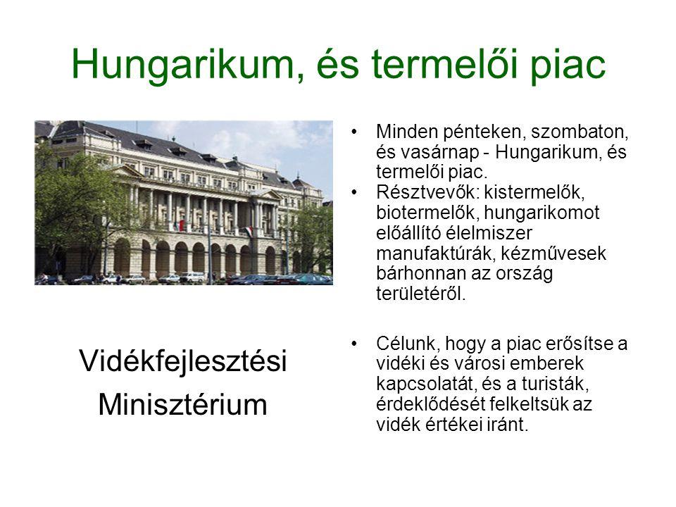 Hungarikum, és termelői piac Vidékfejlesztési Minisztérium •Minden pénteken, szombaton, és vasárnap - Hungarikum, és termelői piac. •Résztvevők: kiste