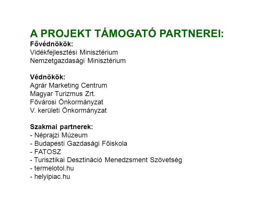 A PROJEKT TÁMOGATÓ PARTNEREI: Fővédnökök: Vidékfejlesztési Minisztérium Nemzetgazdasági Minisztérium Védnökök: Agrár Marketing Centrum Magyar Turizmus