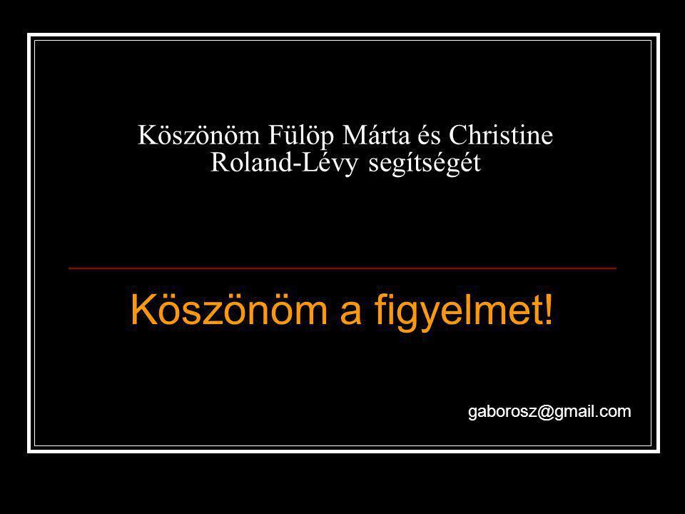 Köszönöm Fülöp Márta és Christine Roland-Lévy segítségét Köszönöm a figyelmet! gaborosz@gmail.com