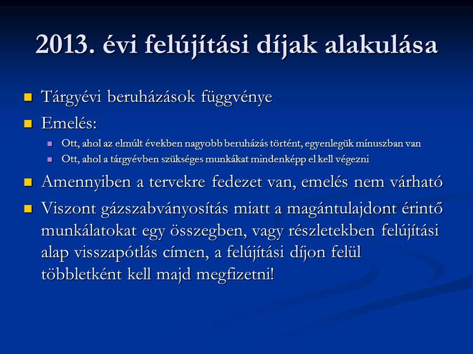 2013. évi felújítási díjak alakulása  Tárgyévi beruházások függvénye  Emelés:  Ott, ahol az elmúlt években nagyobb beruházás történt, egyenlegük mí