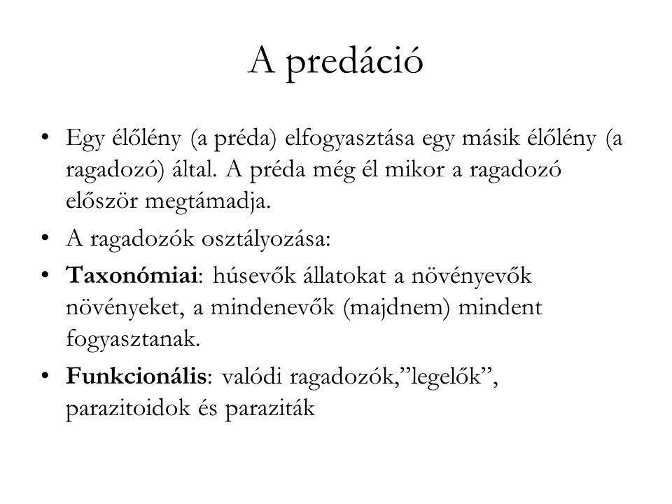 A predáció •Egy élőlény (a préda) elfogyasztása egy másik élőlény (a ragadozó) által. A préda még él mikor a ragadozó először megtámadja. •A ragadozók