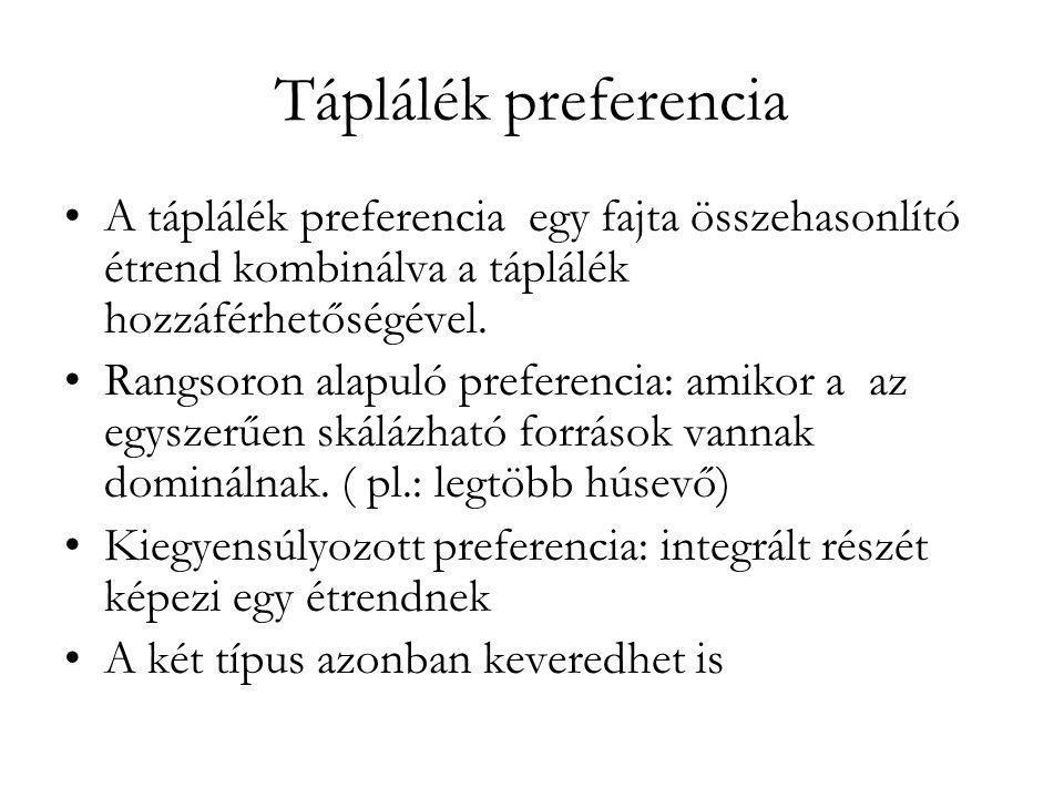 Táplálék preferencia •A táplálék preferencia egy fajta összehasonlító étrend kombinálva a táplálék hozzáférhetőségével. •Rangsoron alapuló preferencia