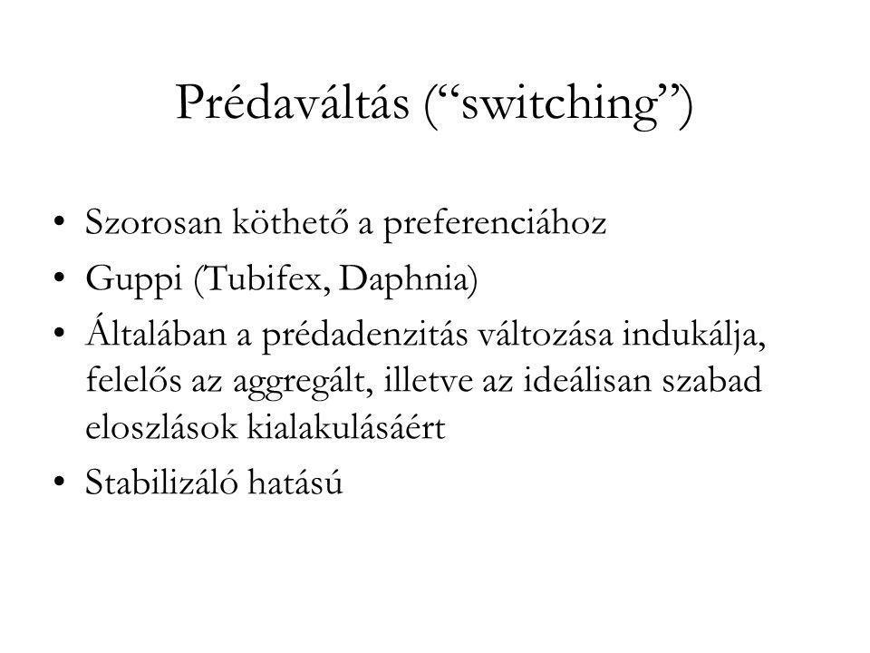 """Prédaváltás (""""switching"""") •Szorosan köthető a preferenciához •Guppi (Tubifex, Daphnia) •Általában a prédadenzitás változása indukálja, felelős az aggr"""