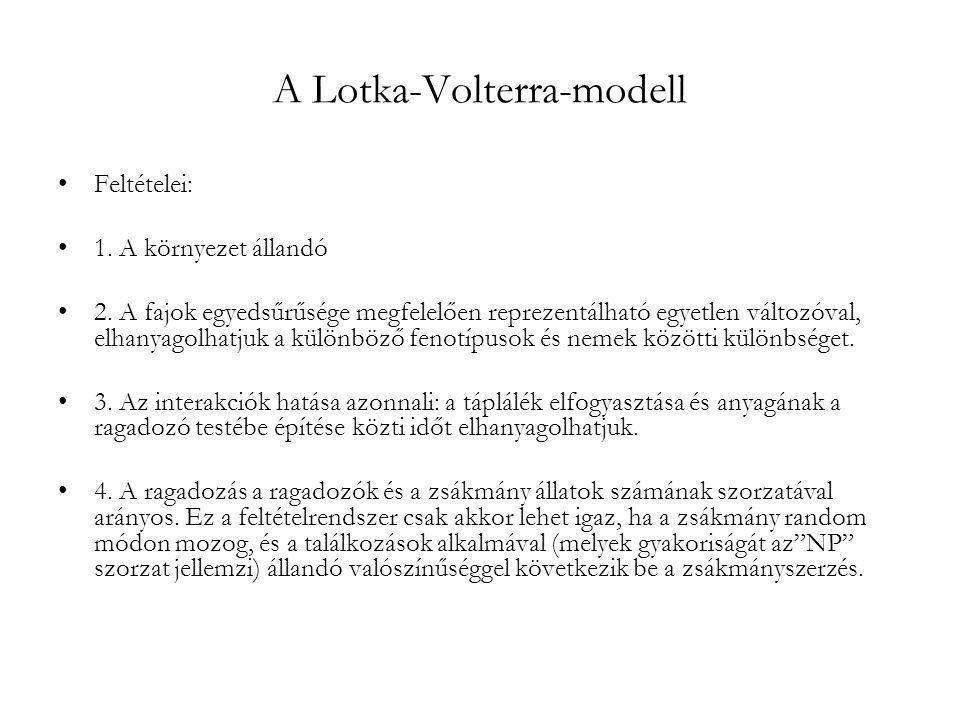 A Lotka-Volterra-modell •Feltételei: •1. A környezet állandó •2. A fajok egyedsűrűsége megfelelően reprezentálható egyetlen változóval, elhanyagolhatj