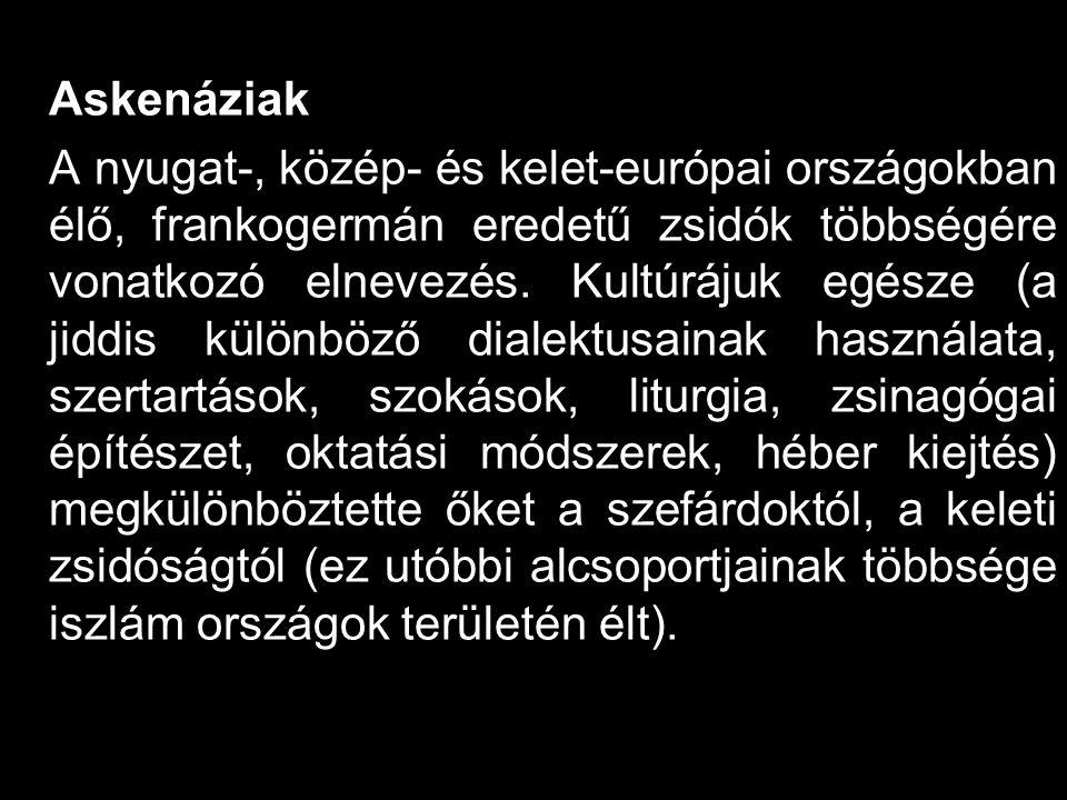 Askenáziak A nyugat-, közép- és kelet-európai országokban élő, frankogermán eredetű zsidók többségére vonatkozó elnevezés. Kultúrájuk egésze (a jiddis