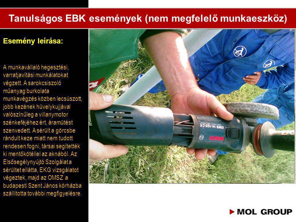 Esemény leírása: Tanulságos EBK események (nem megfelelő munkaeszköz) A munkavállaló hegesztési, varratjavítási munkálatokat végzett. A sarokcsiszoló