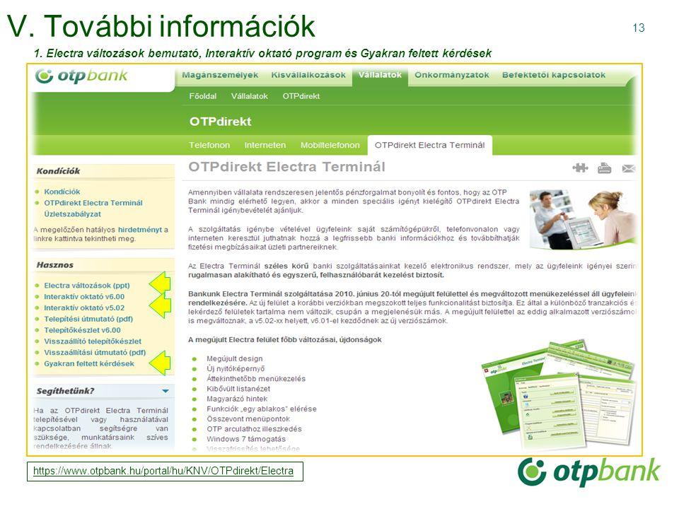 13 V. További információk 1. Electra változások bemutató, Interaktív oktató program és Gyakran feltett kérdések https://www.otpbank.hu/portal/hu/KNV/O