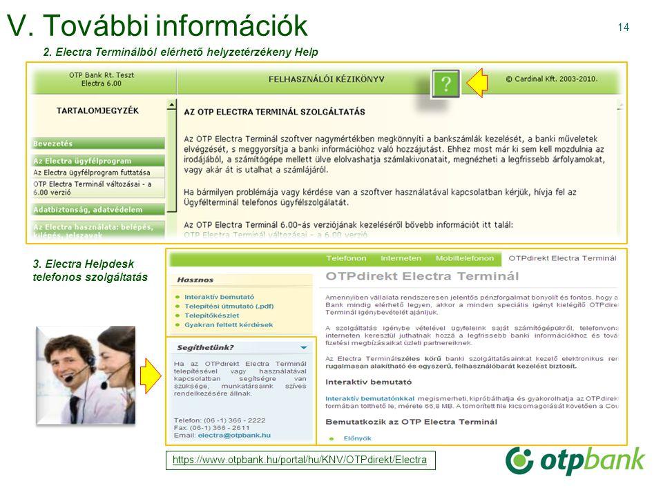 14 V. További információk 2. Electra Terminálból elérhető helyzetérzékeny Help 3. Electra Helpdesk telefonos szolgáltatás https://www.otpbank.hu/porta