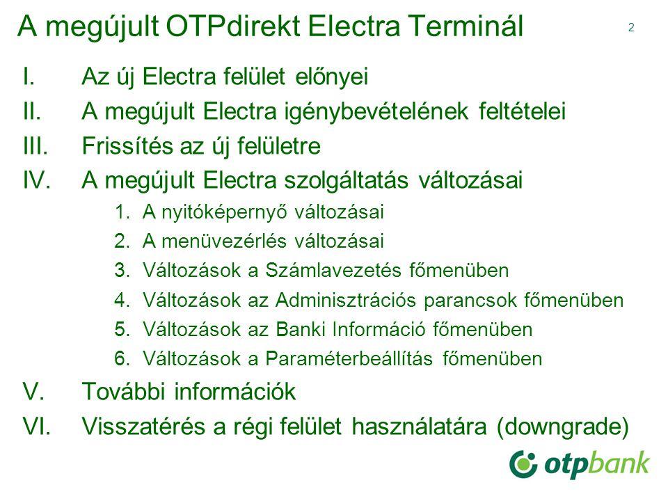 2 A megújult OTPdirekt Electra Terminál I.Az új Electra felület előnyei II.A megújult Electra igénybevételének feltételei III.Frissítés az új felületr