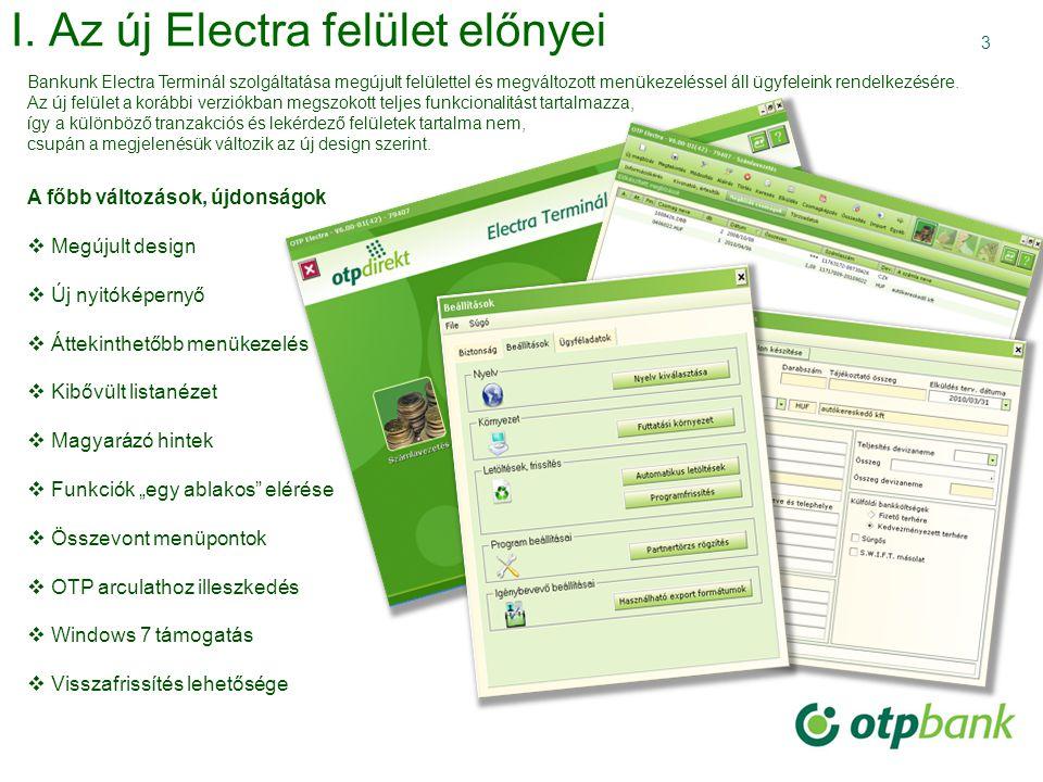 3 I. Az új Electra felület előnyei A főbb változások, újdonságok  Megújult design  Új nyitóképernyő  Áttekinthetőbb menükezelés  Kibővült listanéz