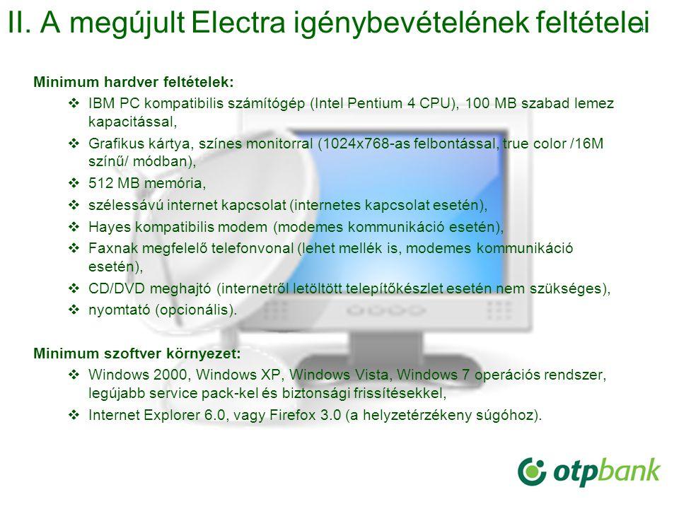 4 II. A megújult Electra igénybevételének feltételei Minimum hardver feltételek:  IBM PC kompatibilis számítógép (Intel Pentium 4 CPU), 100 MB szabad