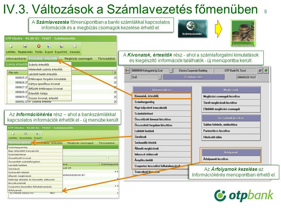 8 IV.3. Változások a Számlavezetés főmenüben A Kivonatok, értesítők rész - ahol a számlaforgalmi kimutatások és kiegészítő információk találhatók - új