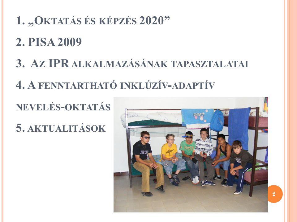 """1.""""O KTATÁS ÉS KÉPZÉS 2020 2. PISA 2009 3. A Z IPR ALKALMAZÁSÁNAK TAPASZTALATAI 4."""