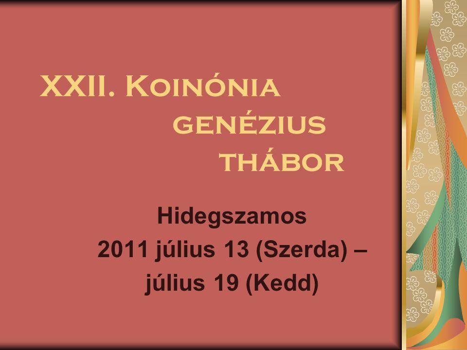 XXII. Koinónia genézius thábor Hidegszamos 2011 július 13 (Szerda) – július 19 (Kedd)