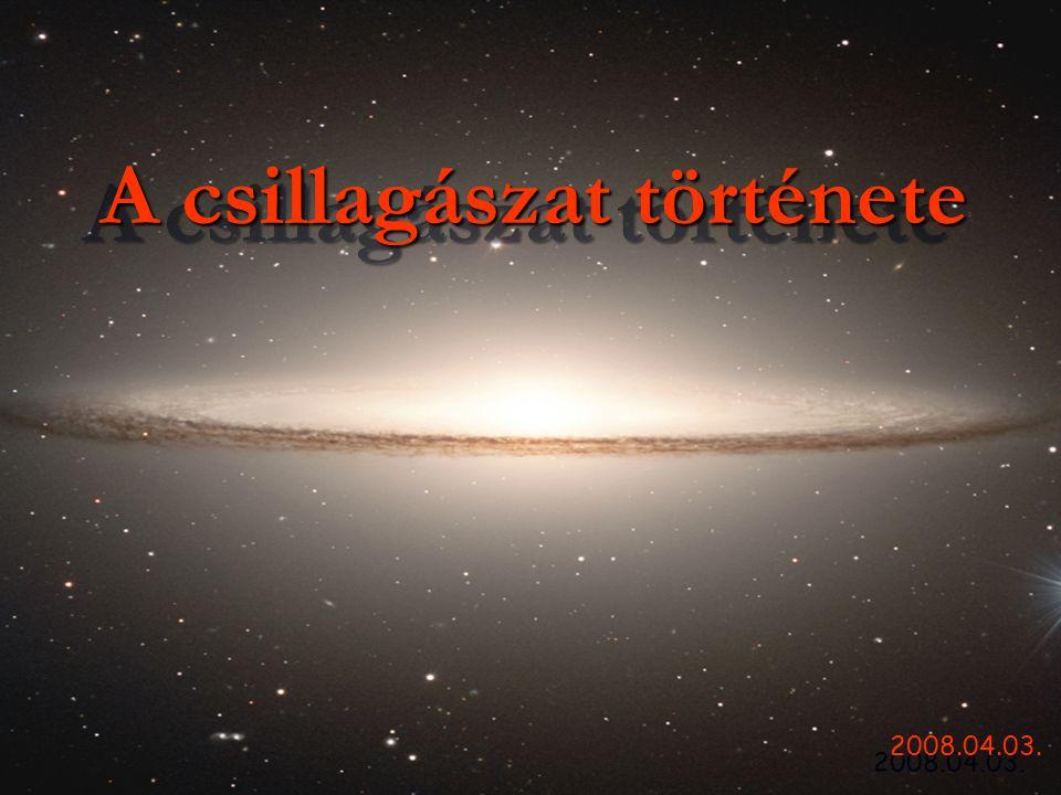 2008.04.03. A csillagászat története A csillagászat története