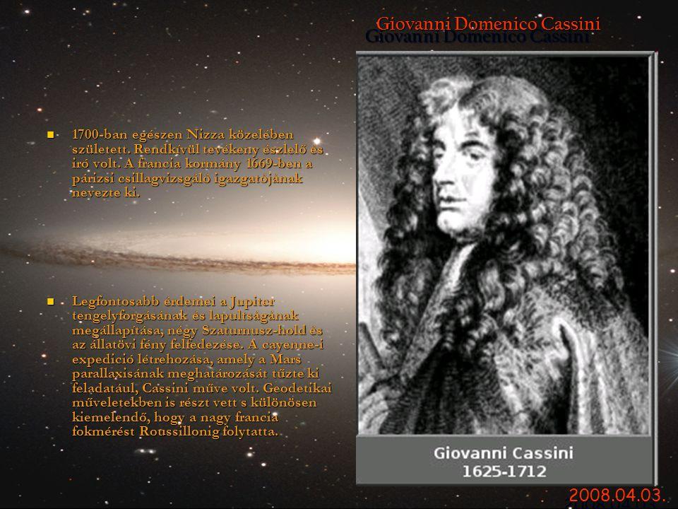 Giovanni Domenico Cassini Giovanni Domenico Cassini  1700-ban egészen Nizza közelében született. Rendkívül tevékeny észlelő és iró volt. A francia ko