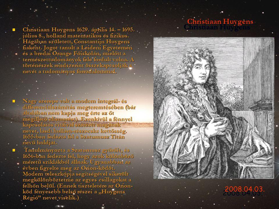 Christiaan Huygens Christiaan Huygens  Christiaan Huygens 1629. április 14. – 1695. július 8., holland matematikus és fizikus. Hágában született, Con