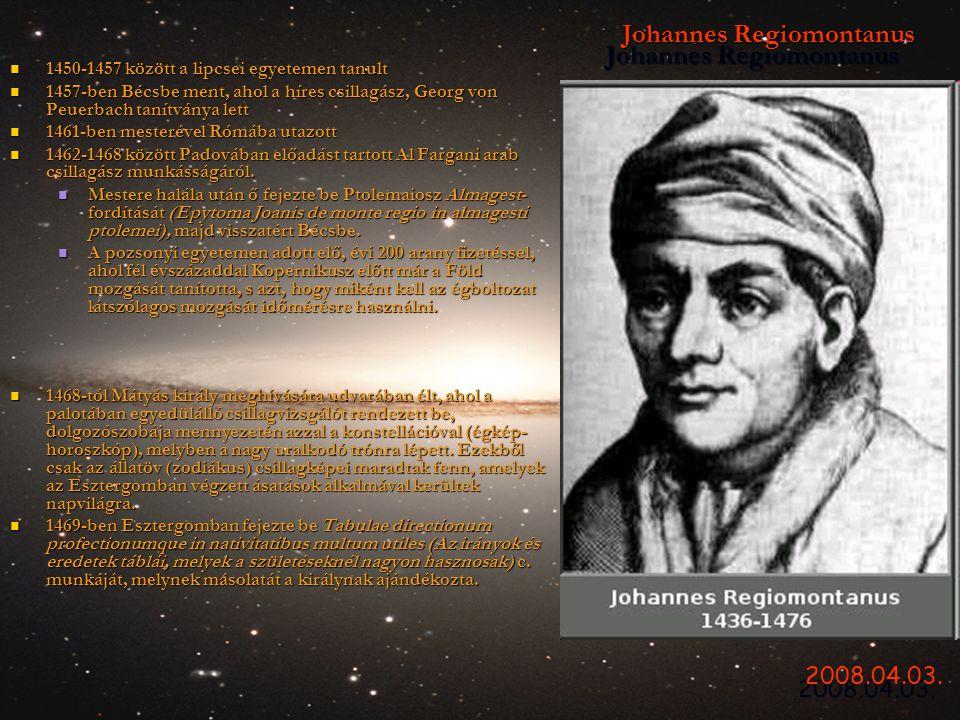 Johannes Regiomontanus  1450-1457 között a lipcsei egyetemen tanult  1457-ben Bécsbe ment, ahol a híres csillagász, Georg von Peuerbach tanítványa l